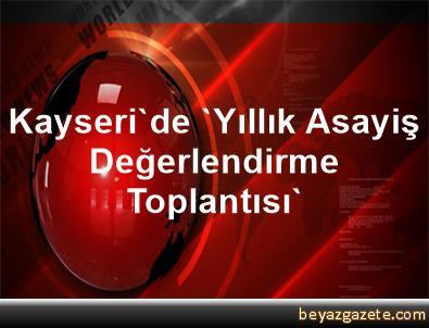 Kayseri'de 'Yıllık Asayiş Değerlendirme Toplantısı'
