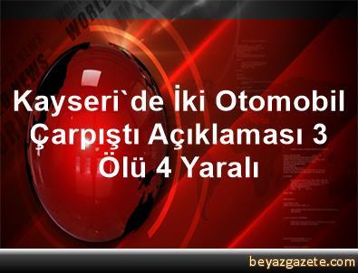 Kayseri'de İki Otomobil Çarpıştı Açıklaması 3 Ölü, 4 Yaralı