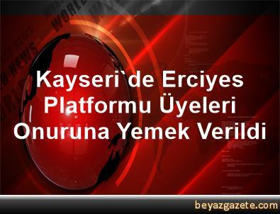 Kayseri'de Erciyes Platformu Üyeleri Onuruna Yemek Verildi