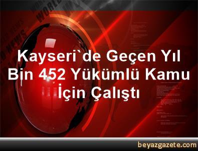 Kayseri'de Geçen Yıl Bin 452 Yükümlü Kamu İçin Çalıştı