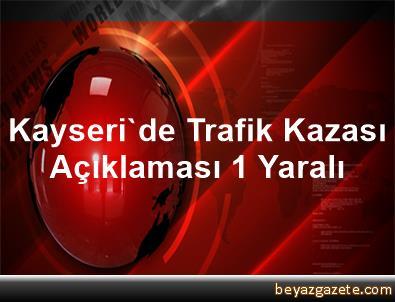 Kayseri'de Trafik Kazası Açıklaması 1 Yaralı