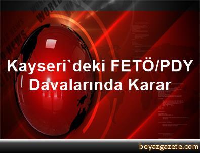 Kayseri'deki FETÖ/PDY Davalarında Karar