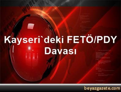 Kayseri'deki FETÖ/PDY Davası