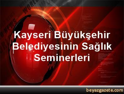 Kayseri Büyükşehir Belediyesinin Sağlık Seminerleri