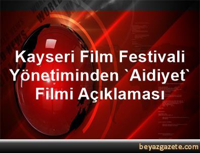 Kayseri Film Festivali Yönetiminden 'Aidiyet' Filmi Açıklaması