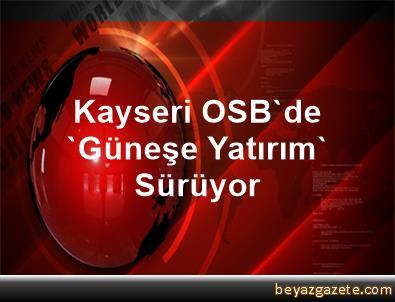 Kayseri OSB'de 'Güneşe Yatırım' Sürüyor