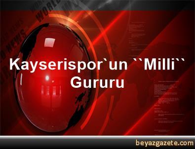 Kayserispor'un ''Milli'' Gururu