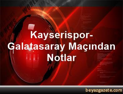 Kayserispor-Galatasaray Maçından Notlar