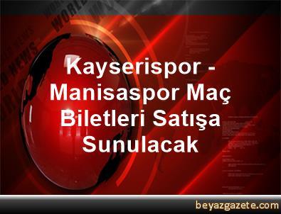 Kayserispor - Manisaspor Maç Biletleri Satışa Sunulacak