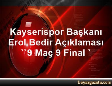 Kayserispor Başkanı Erol Bedir Açıklaması ''9 Maç, 9 Final '