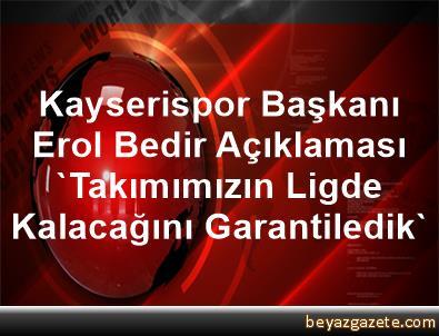 Kayserispor Başkanı Erol Bedir Açıklaması 'Takımımızın Ligde Kalacağını Garantiledik'