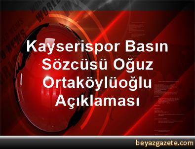 Kayserispor Basın Sözcüsü Oğuz Ortaköylüoğlu Açıklaması