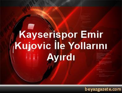 Kayserispor, Emir Kujovic İle Yollarını Ayırdı