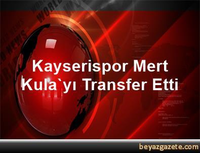 Kayserispor, Mert Kula'yı Transfer Etti