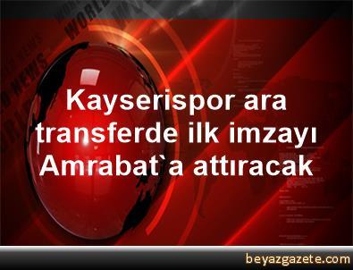 Kayserispor, ara transferde ilk imzayı Amrabat'a attıracak