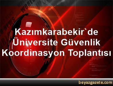 Kazımkarabekir'de Üniversite Güvenlik Koordinasyon Toplantısı