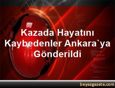 Kazada Hayatını Kaybedenler Ankara'ya Gönderildi
