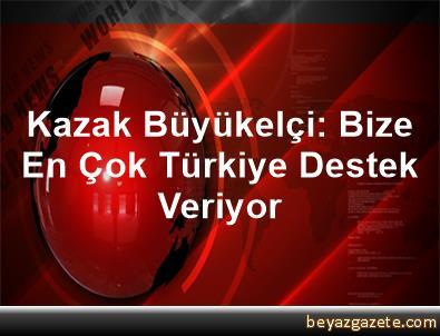 Kazak Büyükelçi: Bize En Çok Türkiye Destek Veriyor