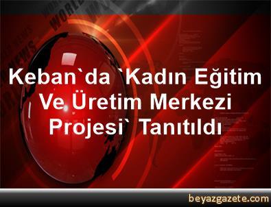 Keban'da 'Kadın Eğitim Ve Üretim Merkezi Projesi' Tanıtıldı