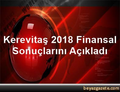 Kerevitaş, 2018 Finansal Sonuçlarını Açıkladı