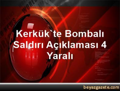 Kerkük'te Bombalı Saldırı Açıklaması 4 Yaralı