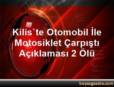 Kilis'te Otomobil İle Motosiklet Çarpıştı Açıklaması 2 Ölü