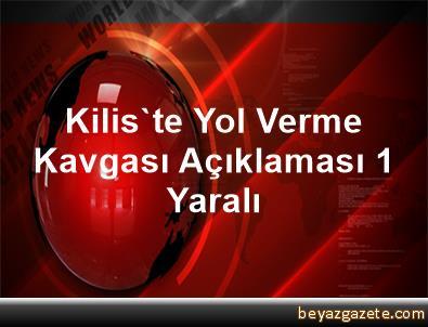 Kilis'te Yol Verme Kavgası Açıklaması 1 Yaralı