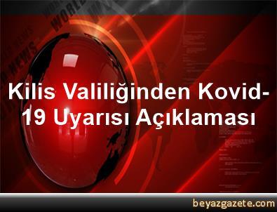 Kilis Valiliğinden Kovid-19 Uyarısı Açıklaması