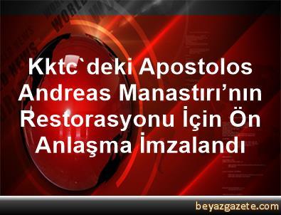 Kktc'deki Apostolos Andreas Manastırı'nın Restorasyonu İçin Ön Anlaşma İmzalandı