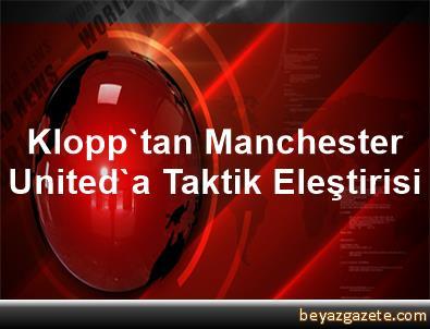 Klopp'tan Manchester United'a Taktik Eleştirisi