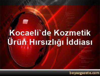 Kocaeli'de Kozmetik Ürün Hırsızlığı İddiası