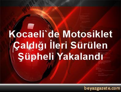 Kocaeli'de Motosiklet Çaldığı İleri Sürülen Şüpheli Yakalandı