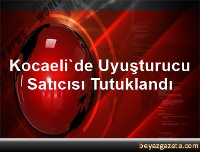 Kocaeli'de Uyuşturucu Satıcısı Tutuklandı