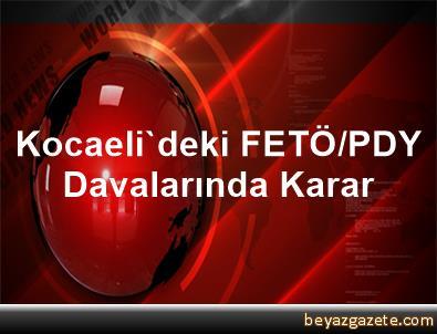 Kocaeli'deki FETÖ/PDY Davalarında Karar