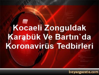Kocaeli, Zonguldak, Karabük Ve Bartın'da Koronavirüs Tedbirleri