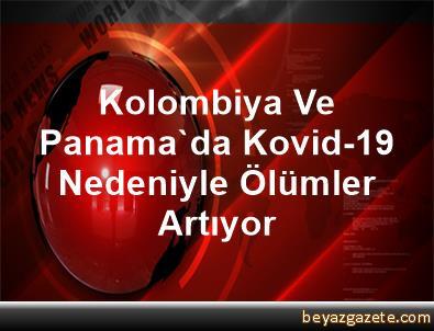 Kolombiya Ve Panama'da Kovid-19 Nedeniyle Ölümler Artıyor
