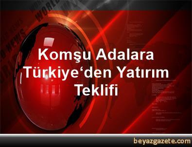 Komşu Adalara Türkiye'den Yatırım Teklifi
