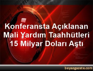 Konferansta Açıklanan Mali Yardım Taahhütleri 1,5 Milyar Doları Aştı