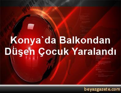 Konya'da Balkondan Düşen Çocuk Yaralandı