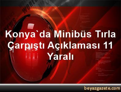Konya'da Minibüs Tırla Çarpıştı Açıklaması 11 Yaralı