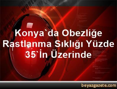 Konya'da Obezliğe Rastlanma Sıklığı Yüzde 35'İn Üzerinde