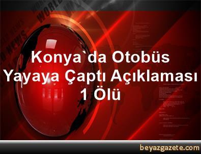 Konya'da Otobüs Yayaya Çaptı Açıklaması 1 Ölü
