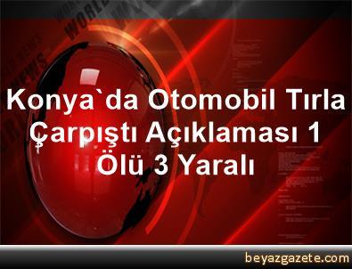 Konya'da Otomobil Tırla Çarpıştı Açıklaması 1 Ölü, 3 Yaralı