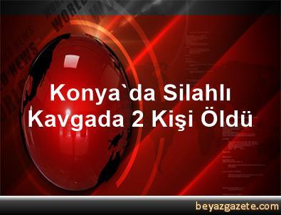 Konya'da Silahlı Kavgada 2 Kişi Öldü