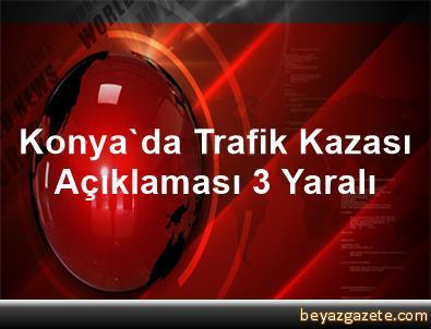 Konya'da Trafik Kazası Açıklaması 3 Yaralı