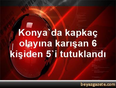 Konya'da kapkaç olayına karışan 6 kişiden 5'i tutuklandı