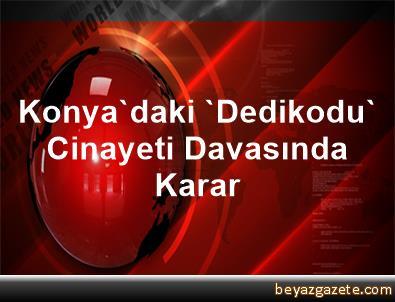 Konya'daki 'Dedikodu' Cinayeti Davasında Karar