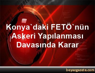 Konya'daki FETÖ'nün Askeri Yapılanması Davasında Karar