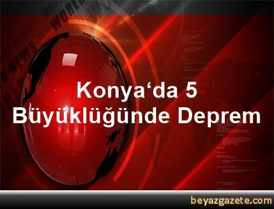 Konya'da 5 Büyüklüğünde Deprem