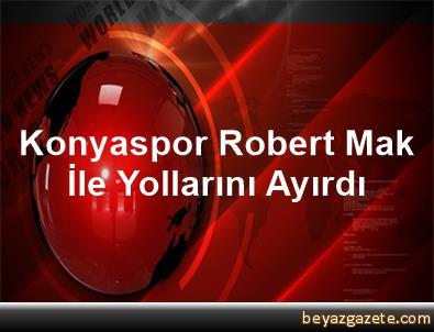 Konyaspor, Robert Mak İle Yollarını Ayırdı